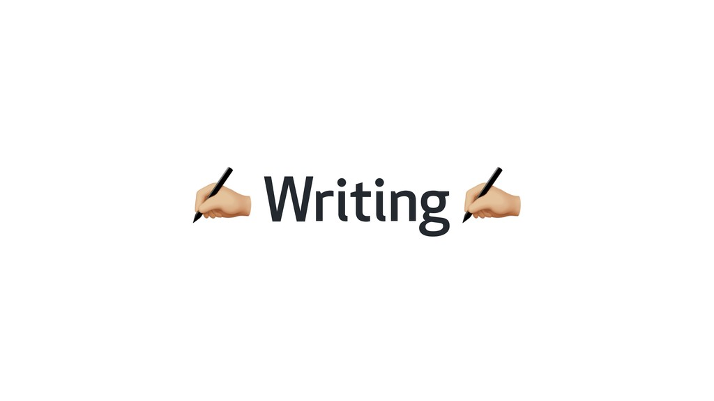 * Writing *