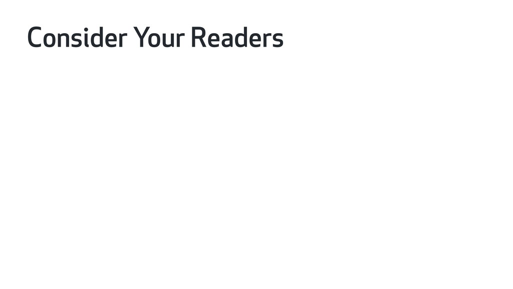 Consider Your Readers