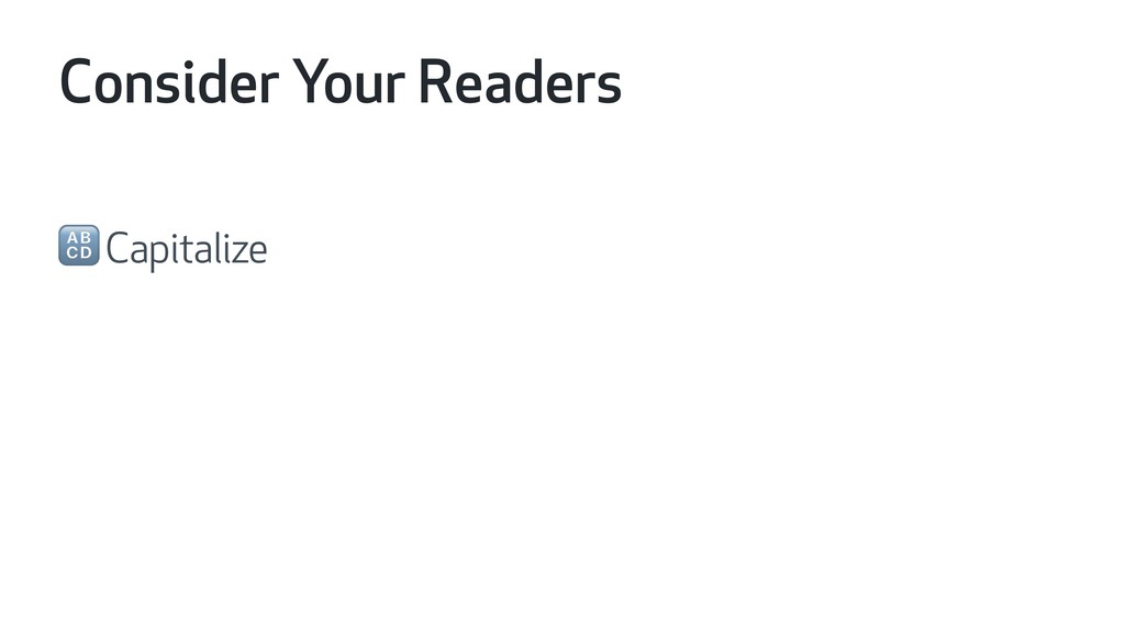 Consider Your Readers  Capitalize