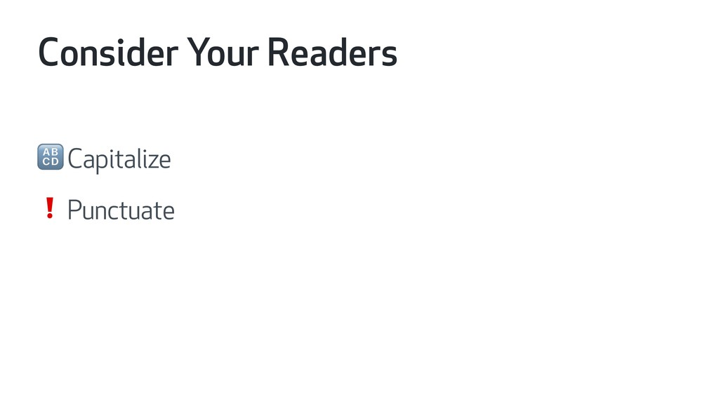 Consider Your Readers  Capitalize ❗ Punctuate