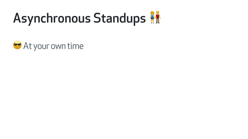 Asynchronous Standups   At your own time