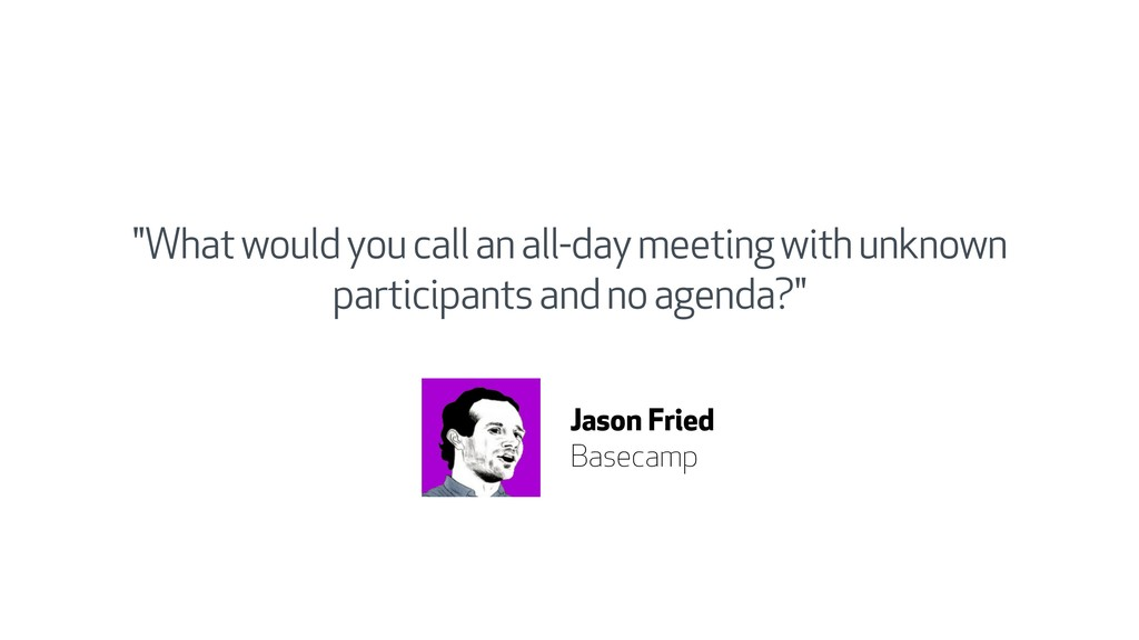 """""""What would you call an all-day meeting with un..."""