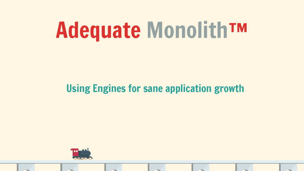 Adequate Monolith™ Using Engines for sane appli...