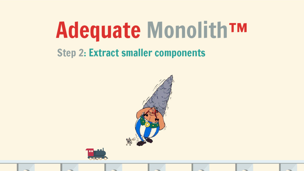 Adequate Monolith™ Step 2: Extract smaller comp...