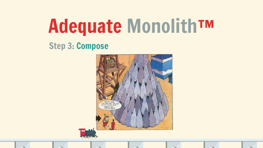 Adequate Monolith™ Step 3: Compose