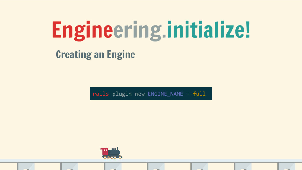 Engineering.initialize! Creating an Engine rail...