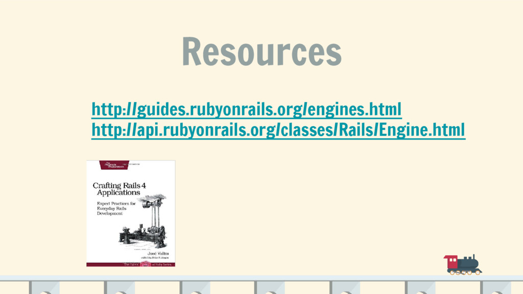 Resources http://guides.rubyonrails.org/engines...