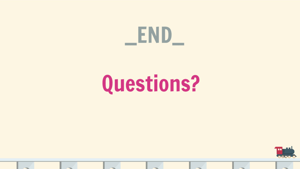 Questions? __END__