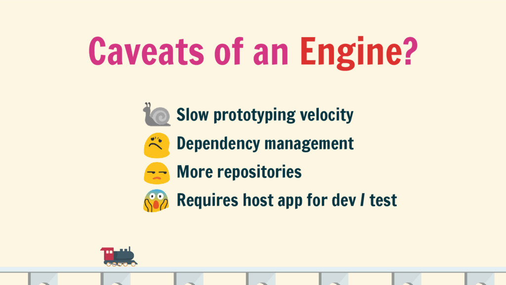 Caveats of an Engine? Slow prototyping velocity...