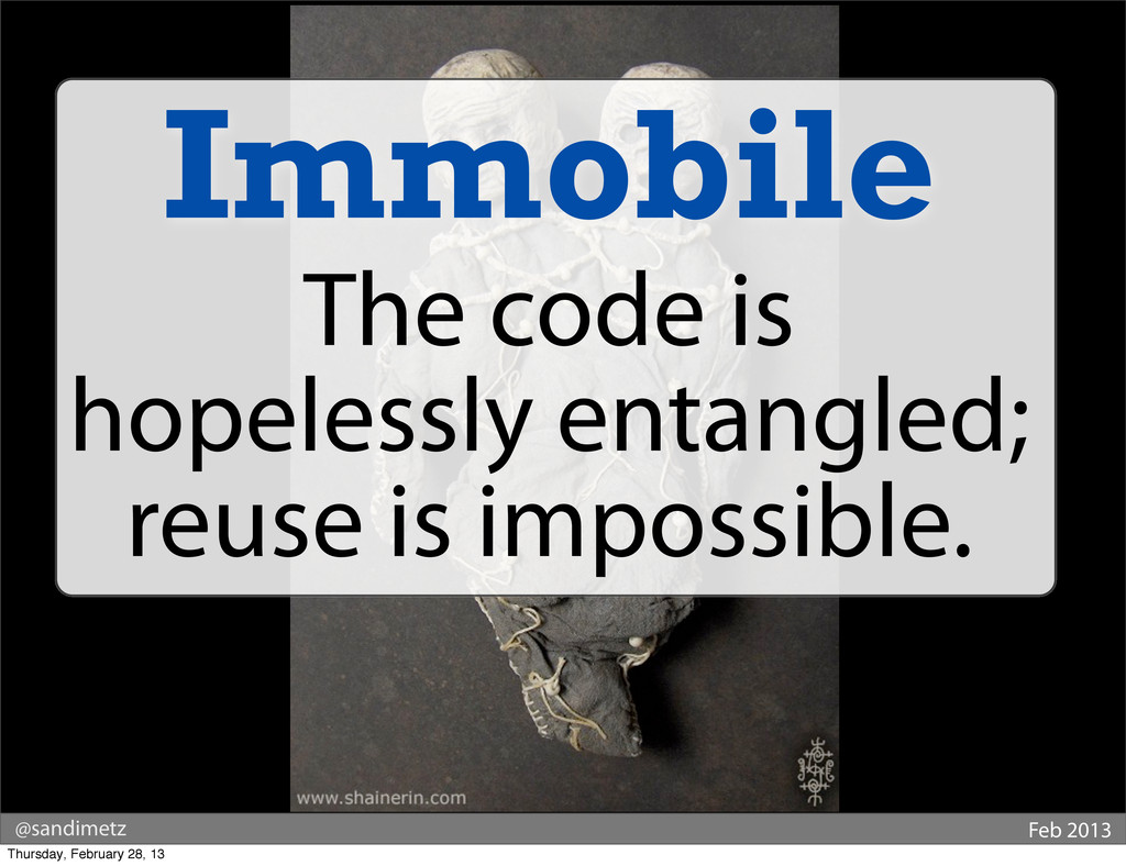 @sandimetz Feb 2013 Immobile The code is hopele...