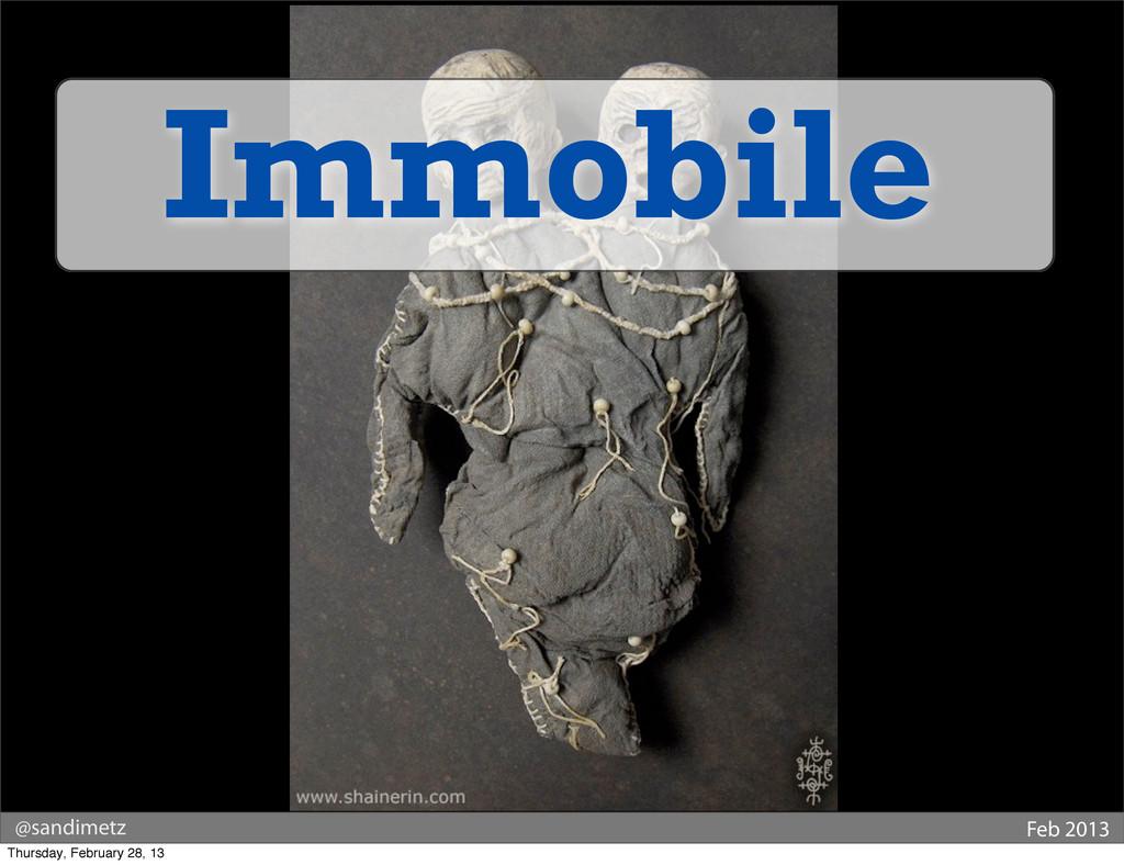 @sandimetz Feb 2013 Immobile Thursday, February...