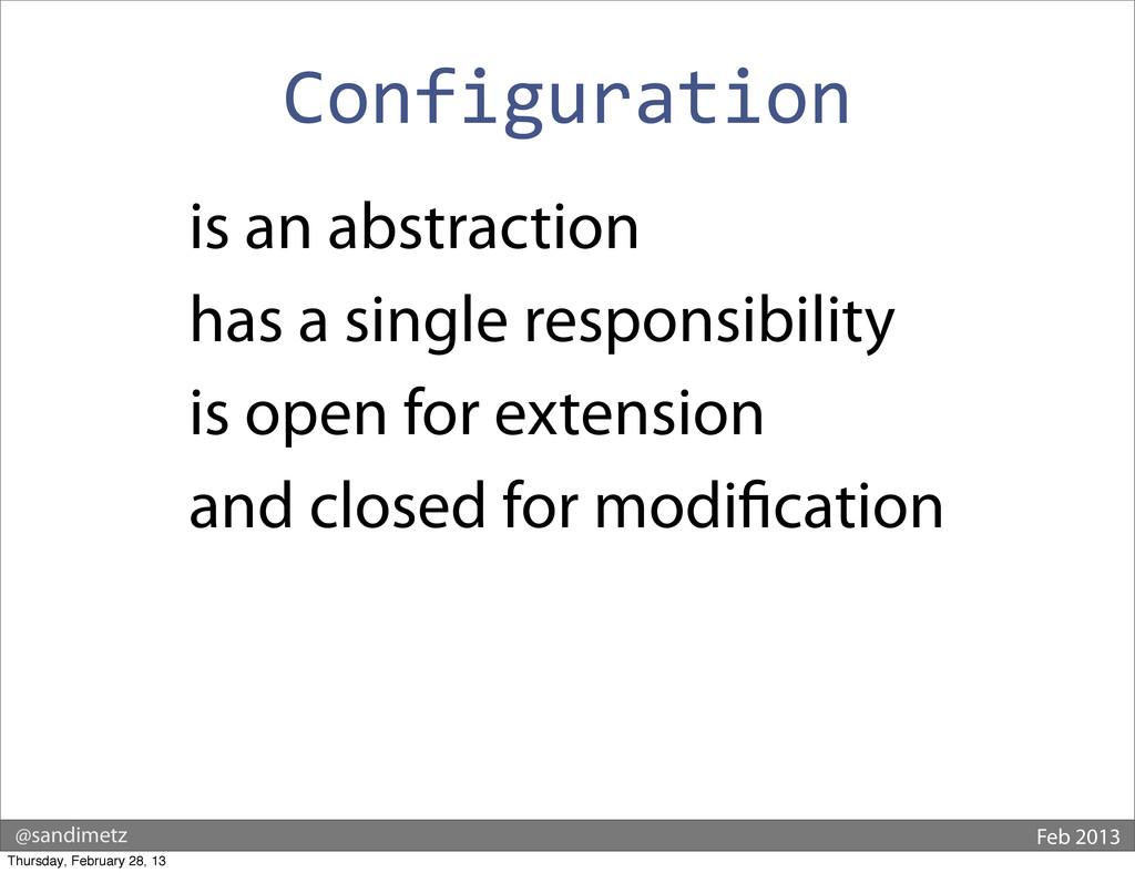@sandimetz Feb 2013 Configuration is an abstrac...