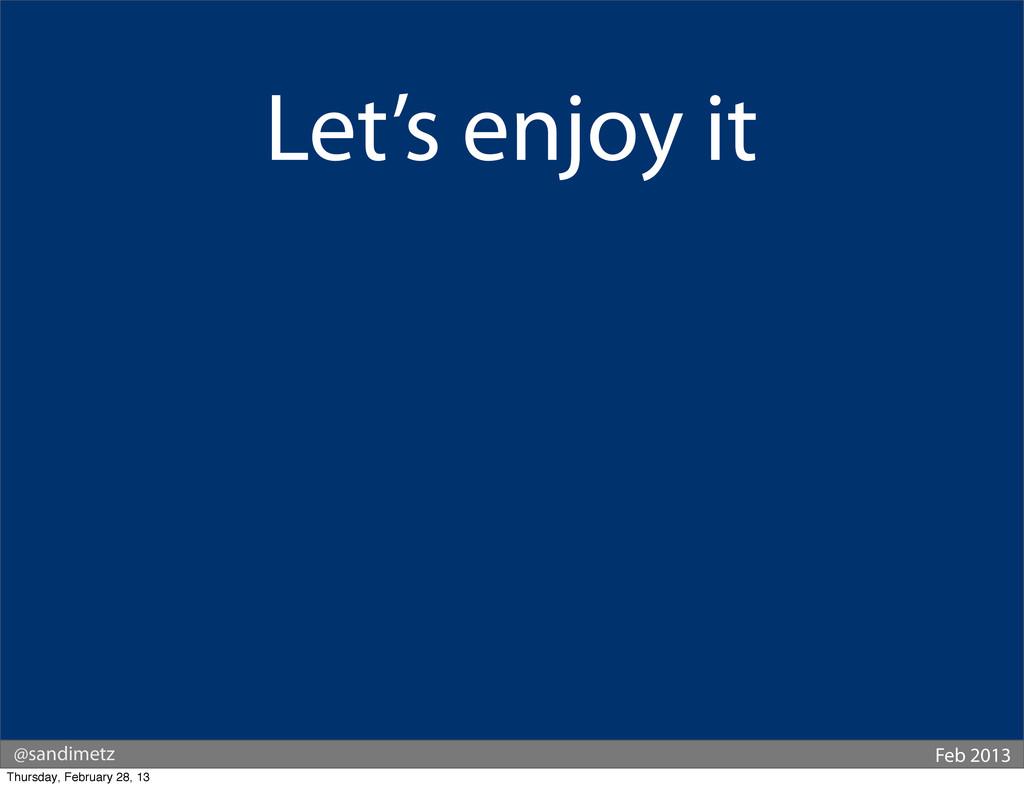 @sandimetz Feb 2013 Let's enjoy it Thursday, Fe...