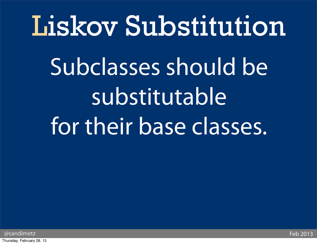 @sandimetz Feb 2013 Liskov Substitution Subclas...