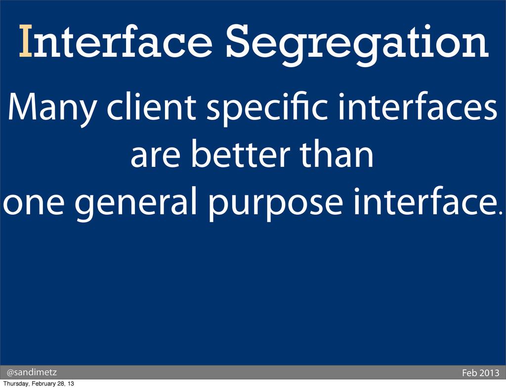@sandimetz Feb 2013 Interface Segregation Many ...