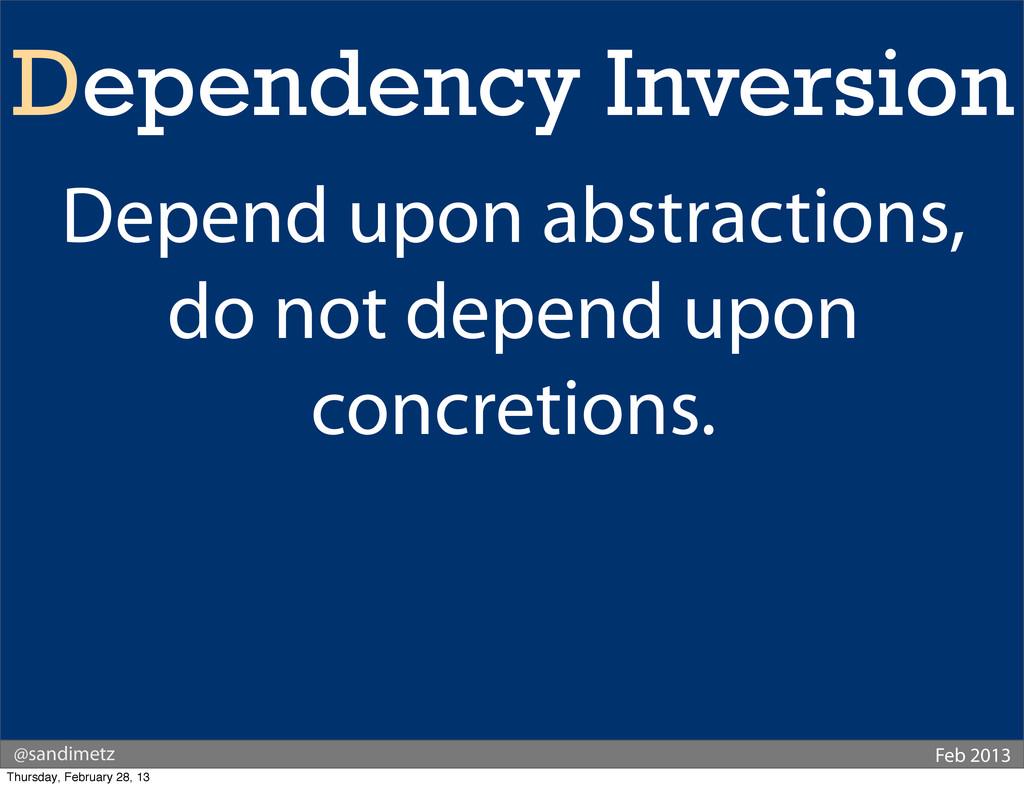 @sandimetz Feb 2013 Dependency Inversion Depend...