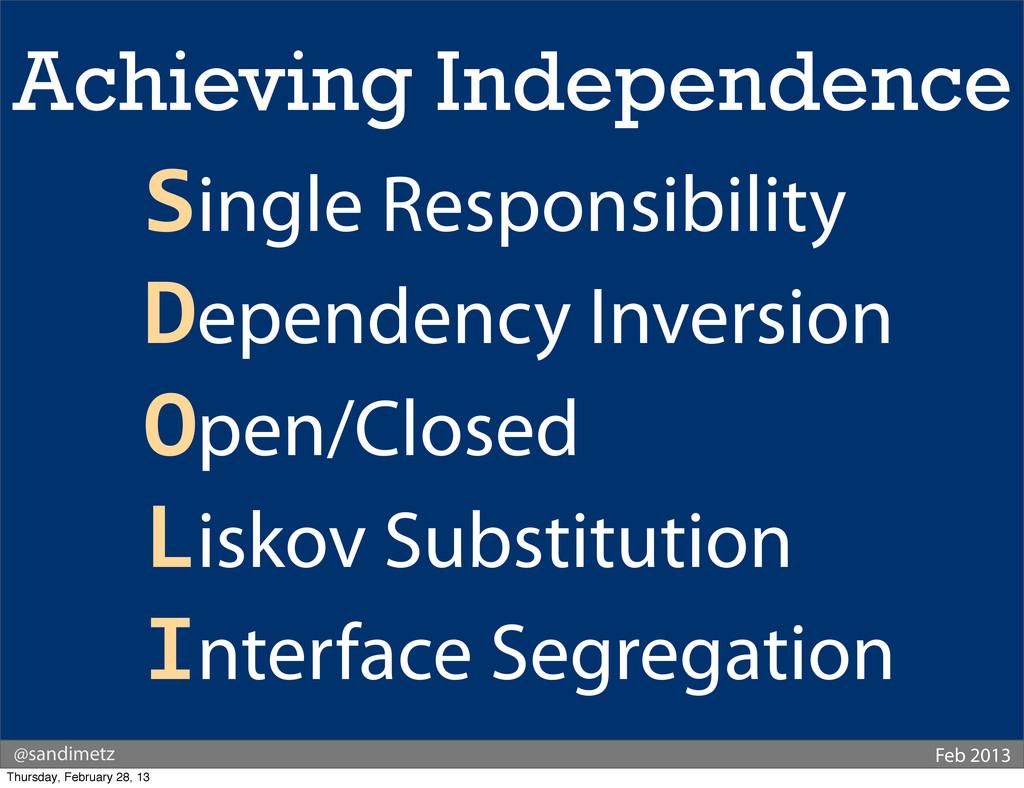 @sandimetz Feb 2013 Achieving Independence Sing...