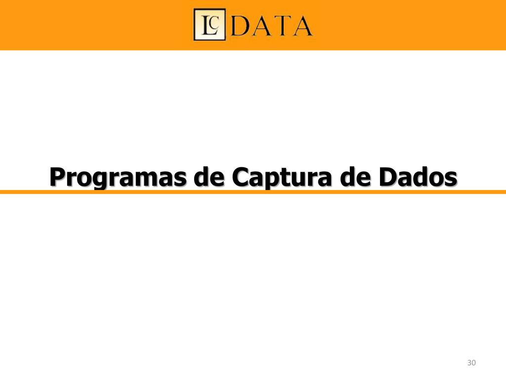Programas de Captura de Dados 30