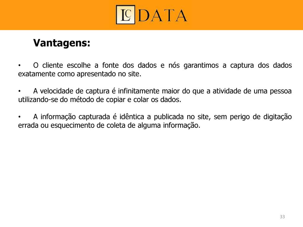 Vantagens: • O cliente escolhe a fonte dos dado...