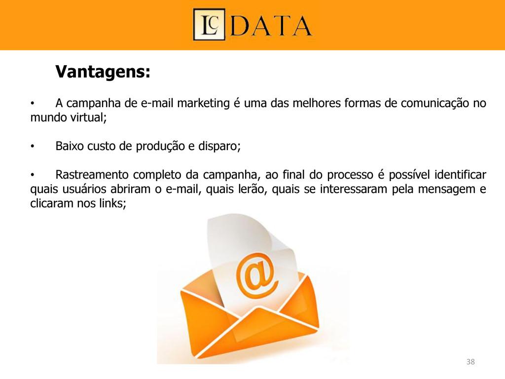 Vantagens: • A campanha de e-mail marketing é u...