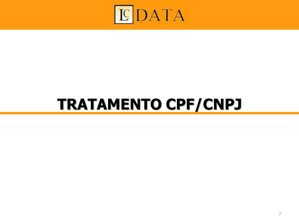 TRATAMENTO CPF/CNPJ 7