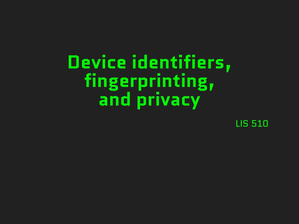 Device identifiers, fingerprinting, and privacy...