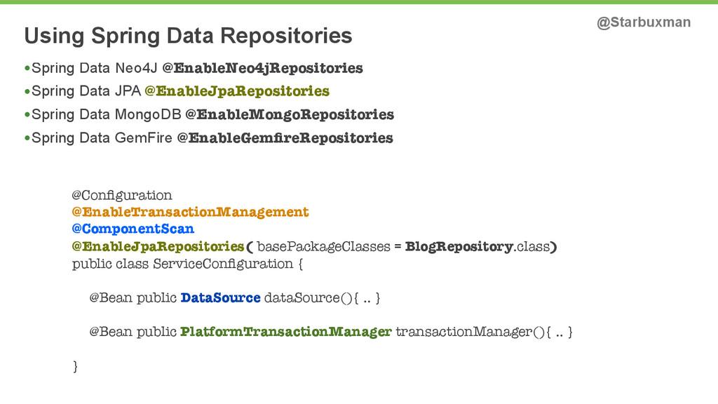 Using Spring Data Repositories @Starbuxman •Spr...