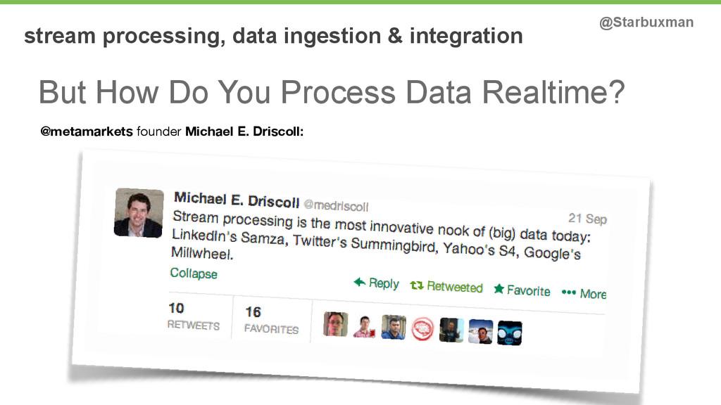 stream processing, data ingestion & integration...