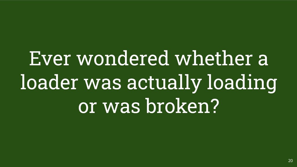 20 Ever wondered whether a loader was actually ...