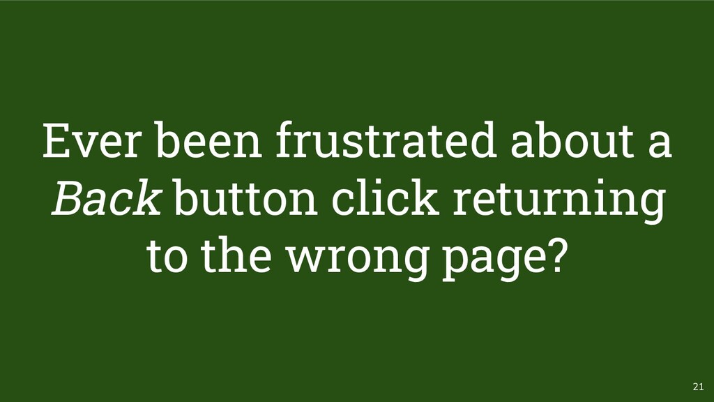 21 Ever been frustrated about a Back button cli...