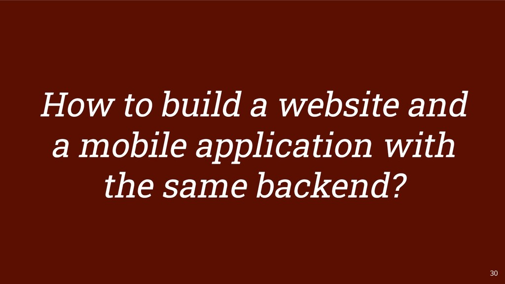 30 How to build a website and a mobile applicat...