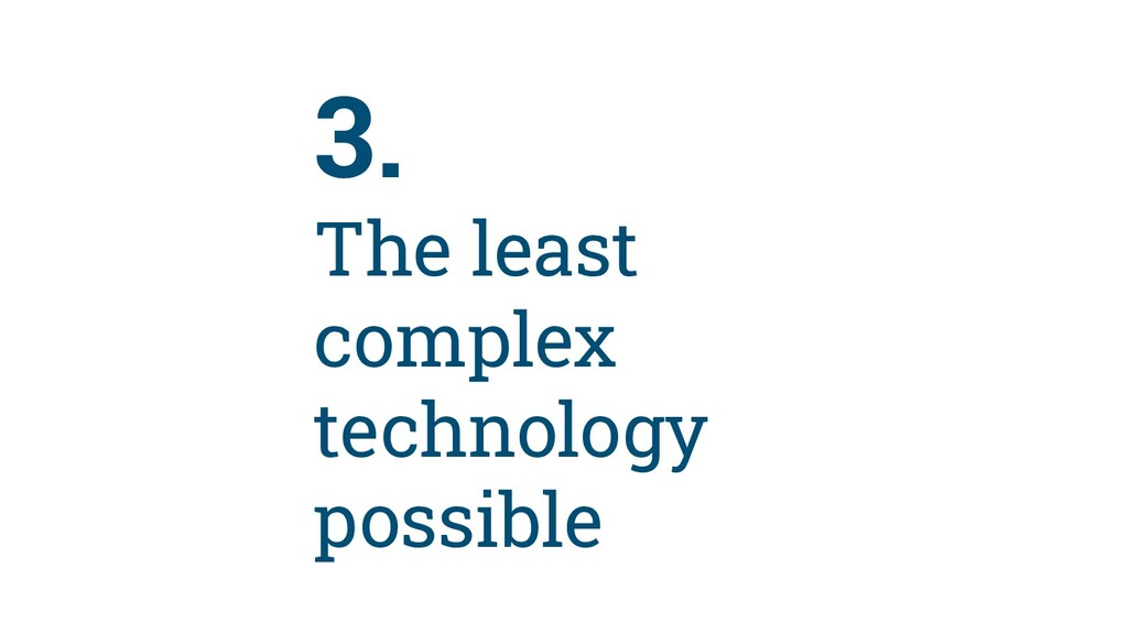 31 3. The least complex technology possible