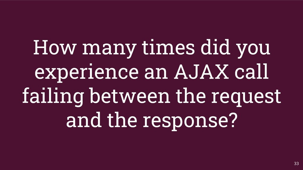 How many times did you experience an AJAX call ...