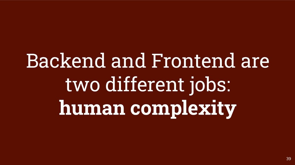39 Backend and Frontend are two different jobs:...