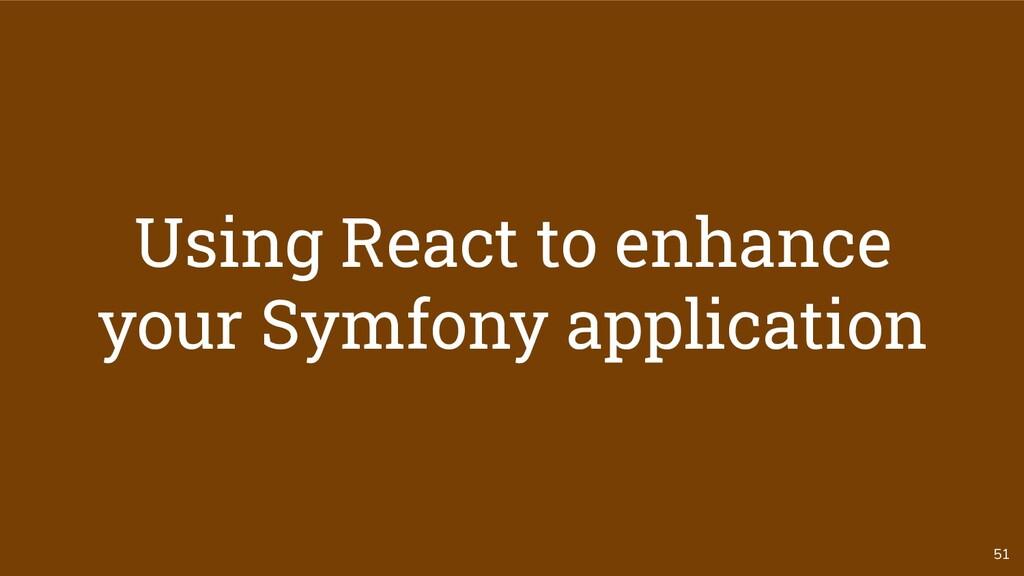 51 Using React to enhance your Symfony applicat...