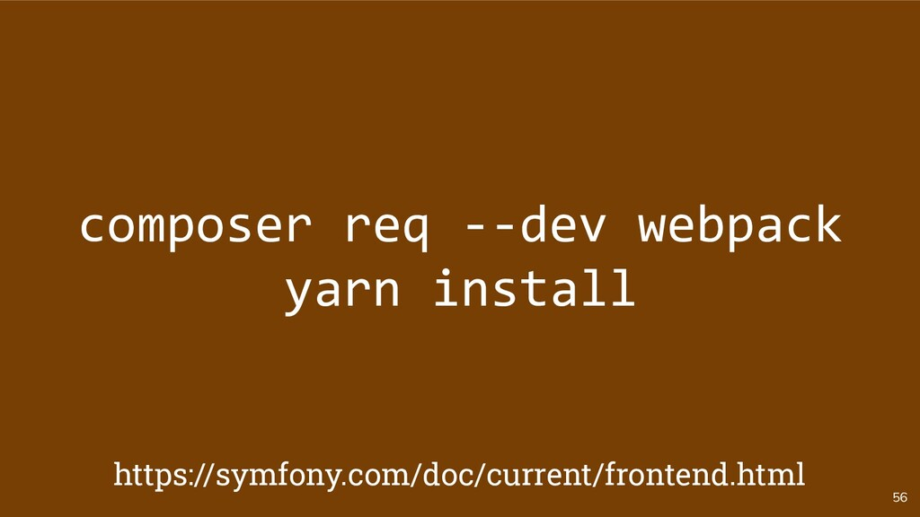 56 composer req --dev webpack yarn install http...