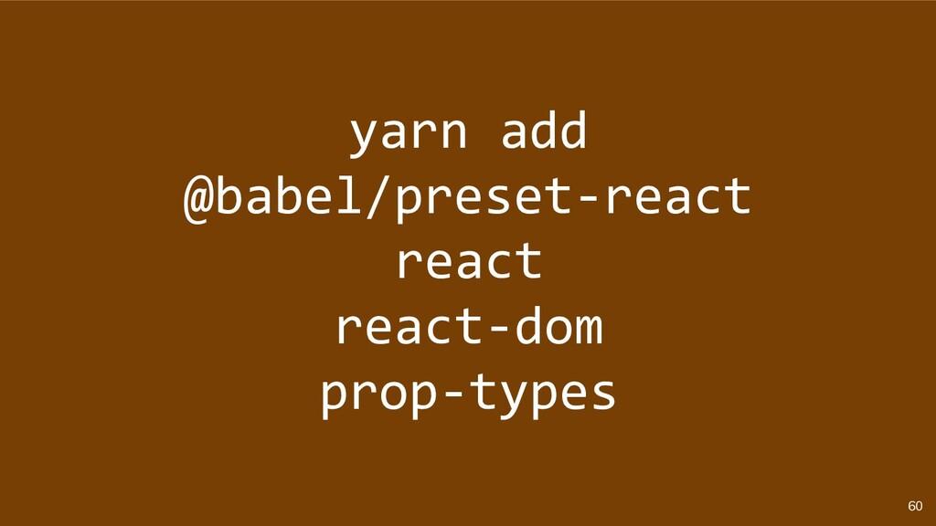 60 yarn add @babel/preset-react react react-dom...