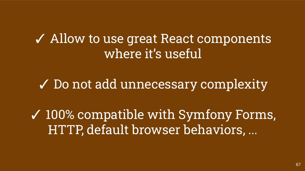 67 ✓ Allow to use great React components where ...