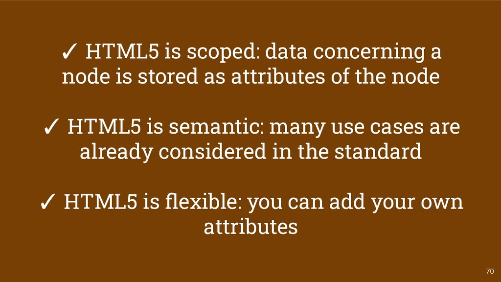 70 ✓ HTML5 is scoped: data concerning a node is...