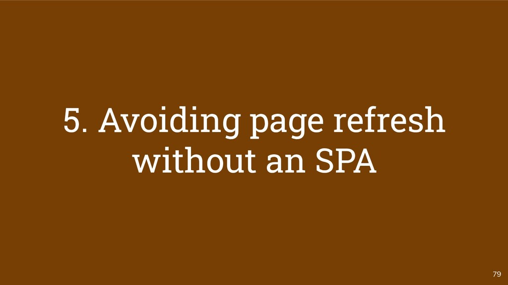 79 5. Avoiding page refresh without an SPA