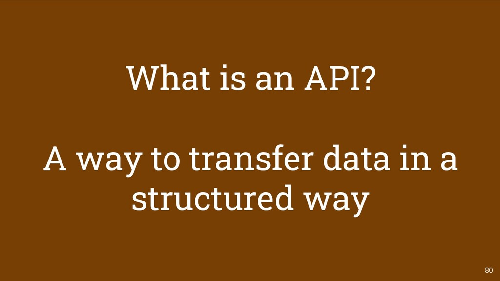 80 What is an API? A way to transfer data in a ...