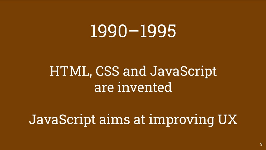 9 1990–1995 HTML, CSS and JavaScript are invent...