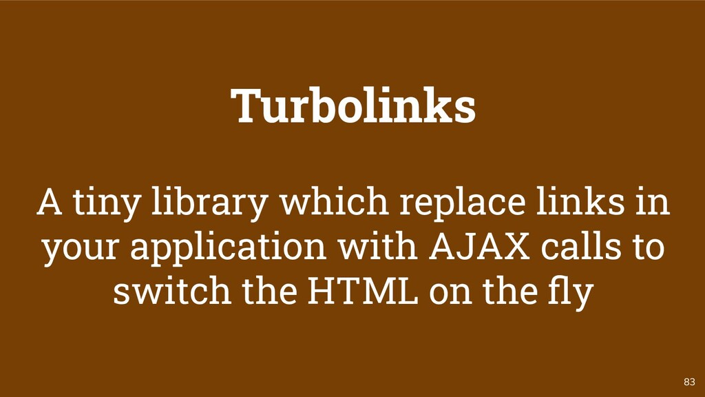 83 Turbolinks A tiny library which replace link...