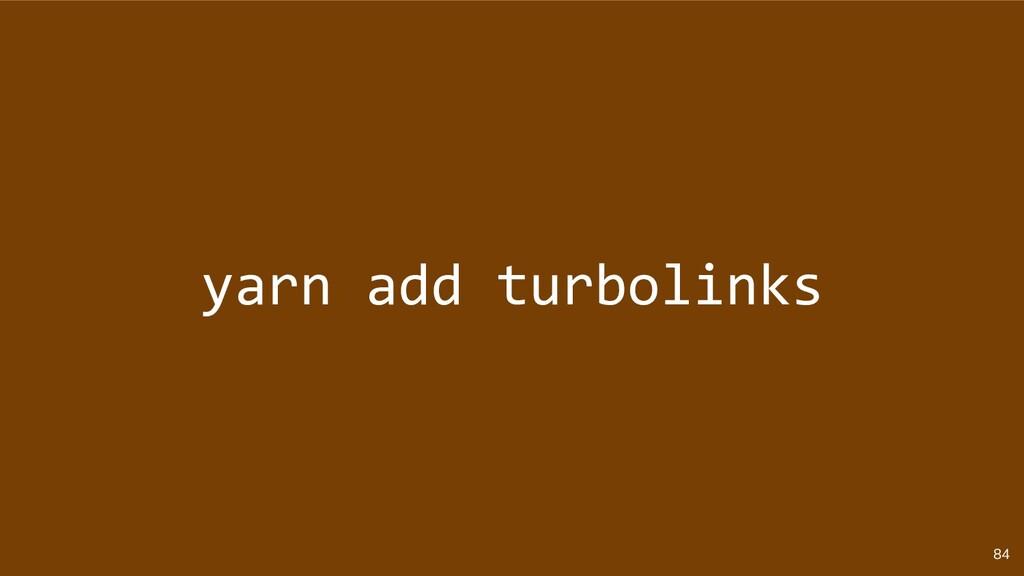 84 yarn add turbolinks