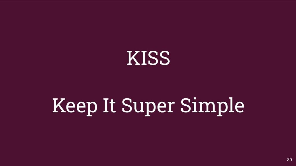KISS Keep It Super Simple 89
