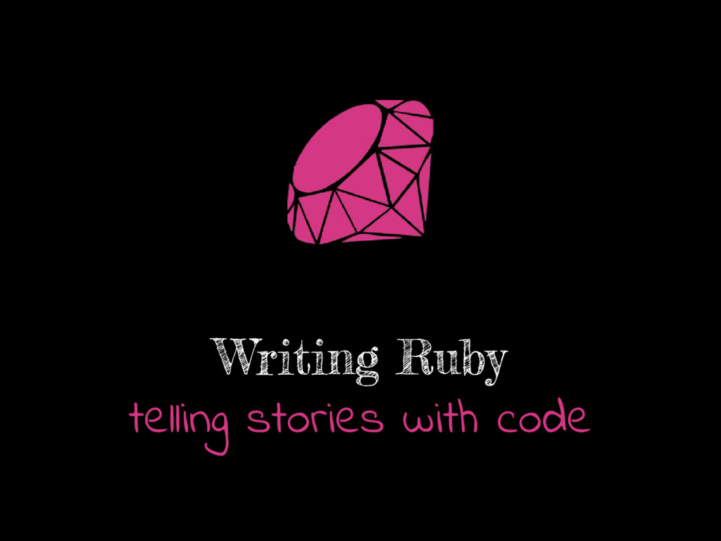 Writing Ruby telling stories with code