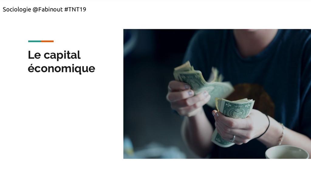 Le capital économique Sociologie @Fabinout #TNT...