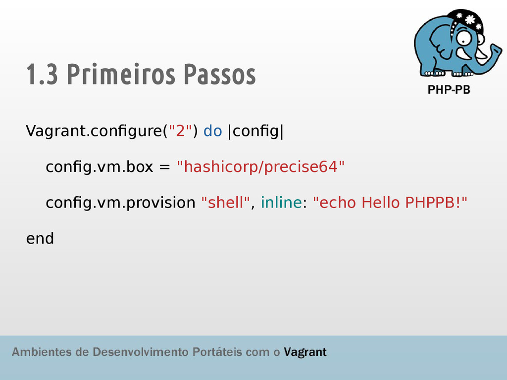 "1.3 Primeiros Passos Vagrant.configure(""2"") do ..."