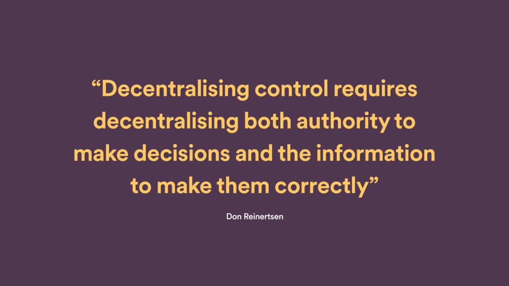 """Decentralising control requires decentralisi..."