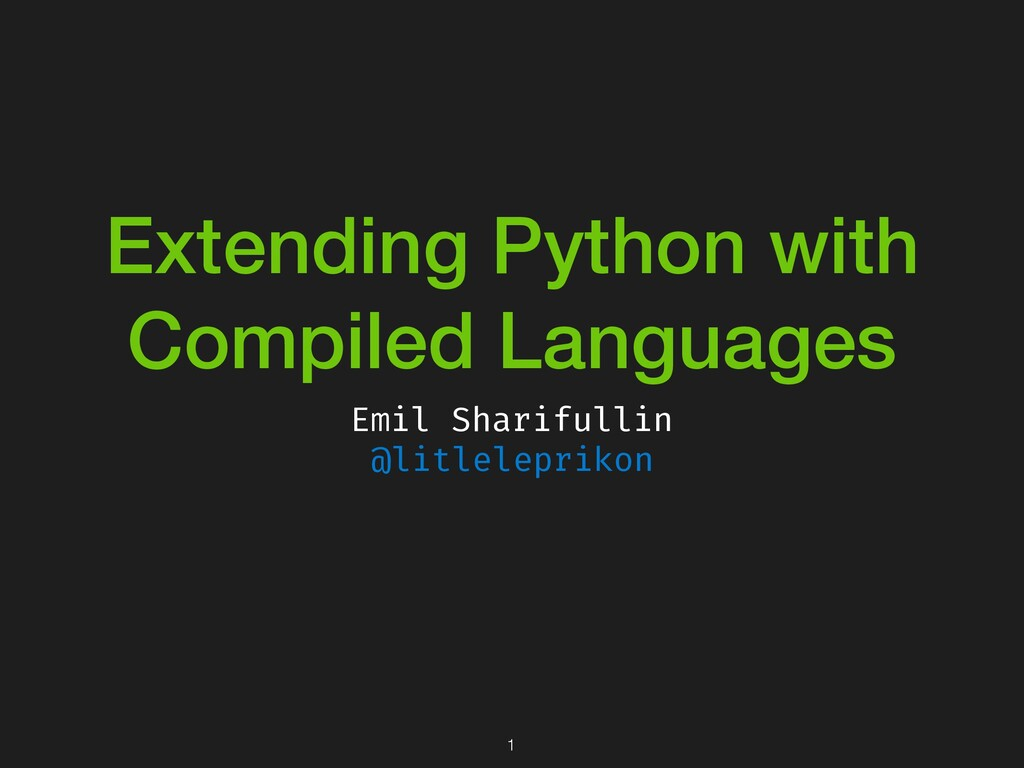 Extending Python with Compiled Languages Emil S...